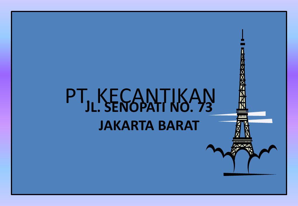 PT. KECANTIKAN JL. SENOPATI NO. 73 JAKARTA BARAT