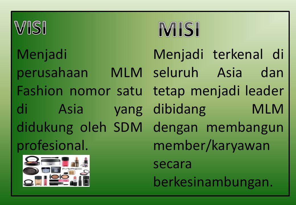 VISI MISI. Menjadi perusahaan MLM Fashion nomor satu di Asia yang didukung oleh SDM profesional.