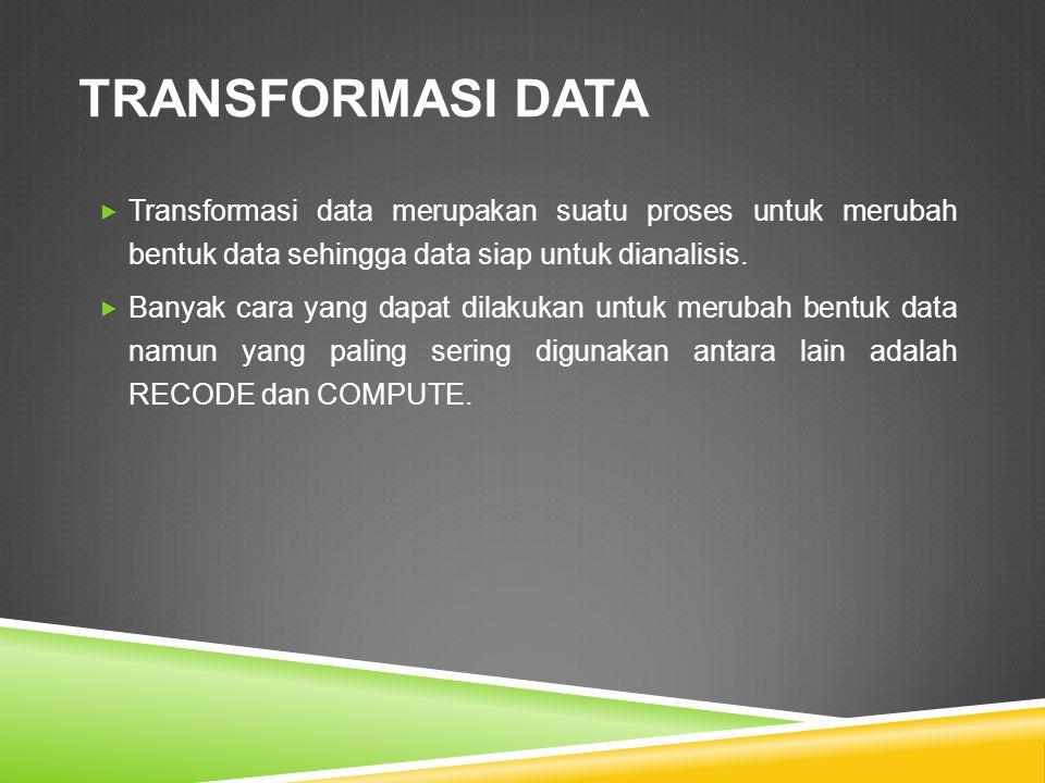 TRANSFORMASI DATA Transformasi data merupakan suatu proses untuk merubah bentuk data sehingga data siap untuk dianalisis.