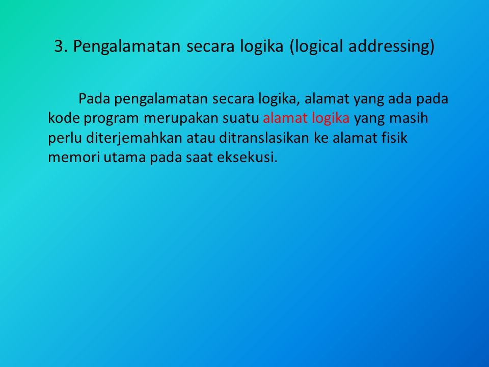 3. Pengalamatan secara logika (logical addressing)