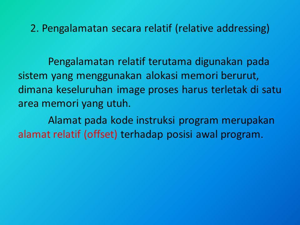 2. Pengalamatan secara relatif (relative addressing)