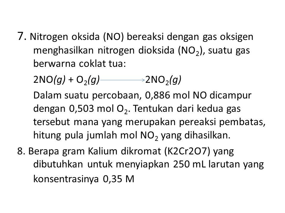7. Nitrogen oksida (NO) bereaksi dengan gas oksigen menghasilkan nitrogen dioksida (NO2), suatu gas berwarna coklat tua:
