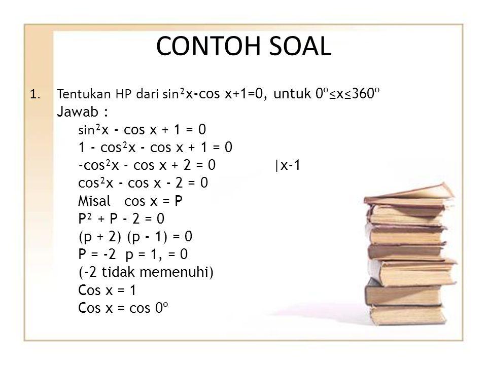 CONTOH SOAL Tentukan HP dari sin²x-cos x+1=0, untuk 0º≤x≤360º Jawab :