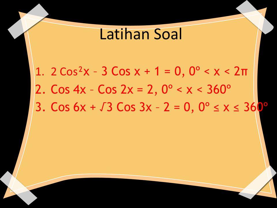 Latihan Soal 2 Cos²x – 3 Cos x + 1 = 0, 0º < x < 2π