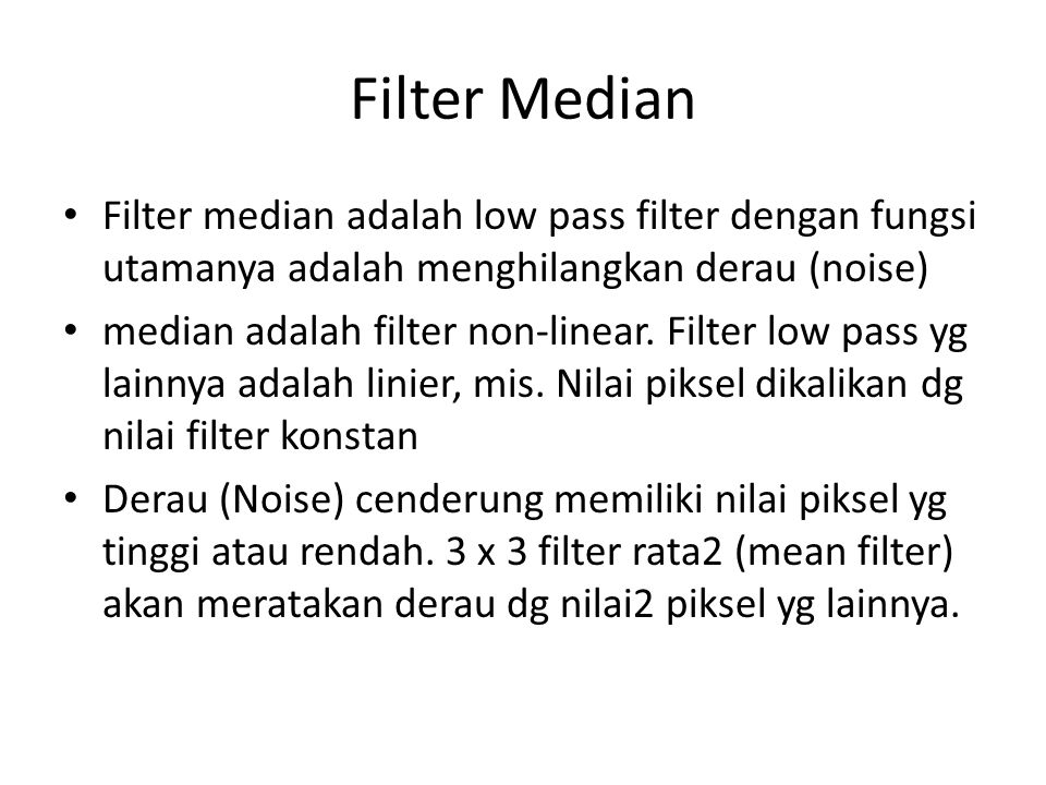 Filter Median Filter median adalah low pass filter dengan fungsi utamanya adalah menghilangkan derau (noise)