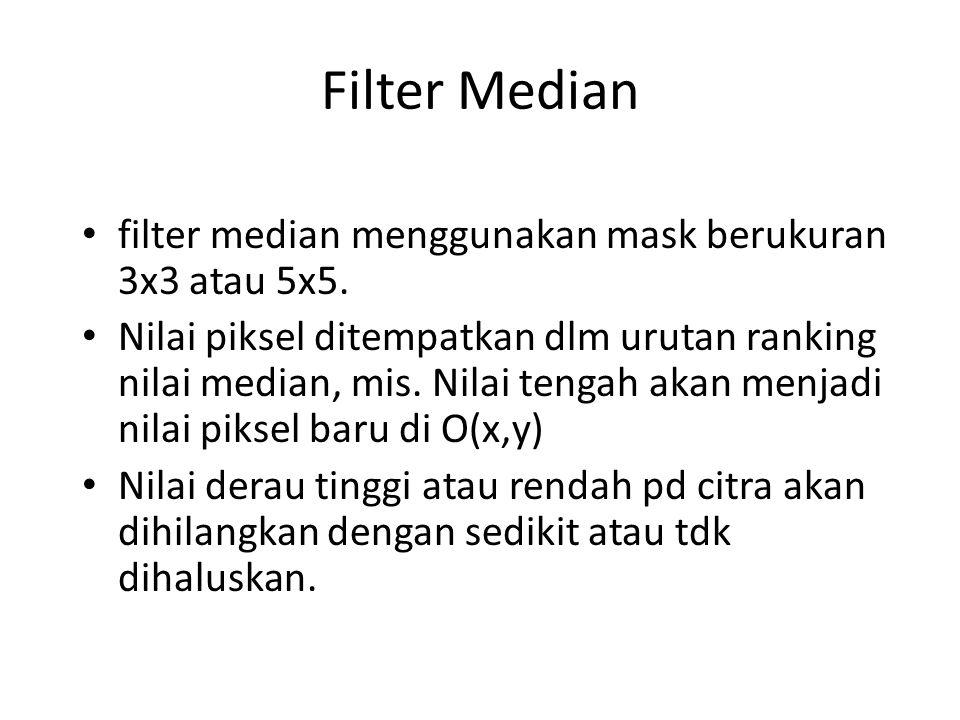 Filter Median filter median menggunakan mask berukuran 3x3 atau 5x5.