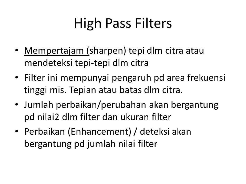 High Pass Filters Mempertajam (sharpen) tepi dlm citra atau mendeteksi tepi-tepi dlm citra.