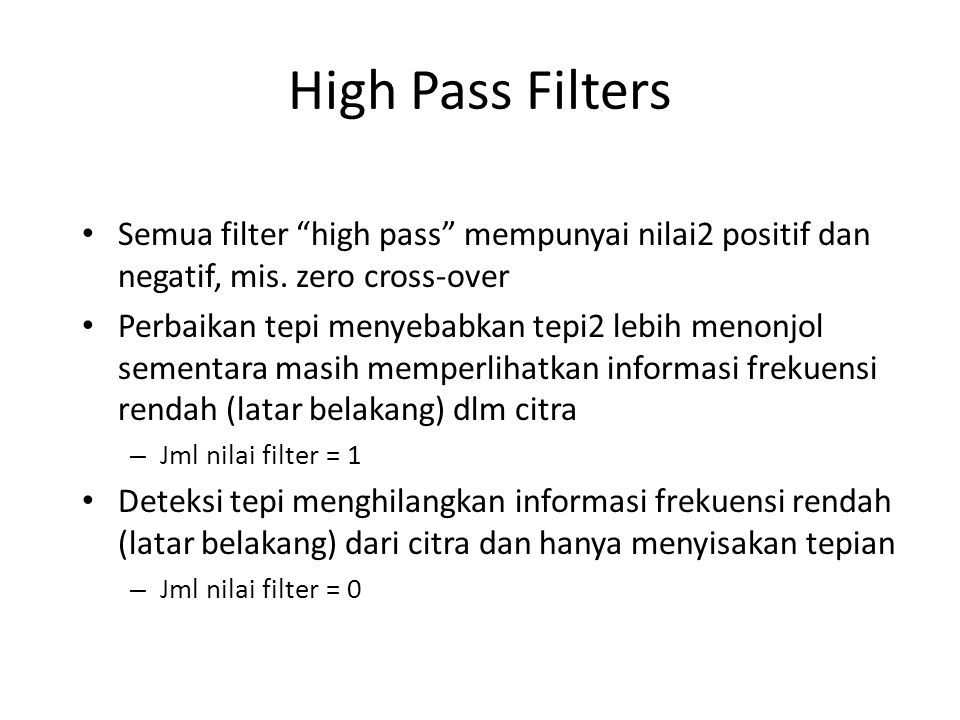 High Pass Filters Semua filter high pass mempunyai nilai2 positif dan negatif, mis. zero cross-over.