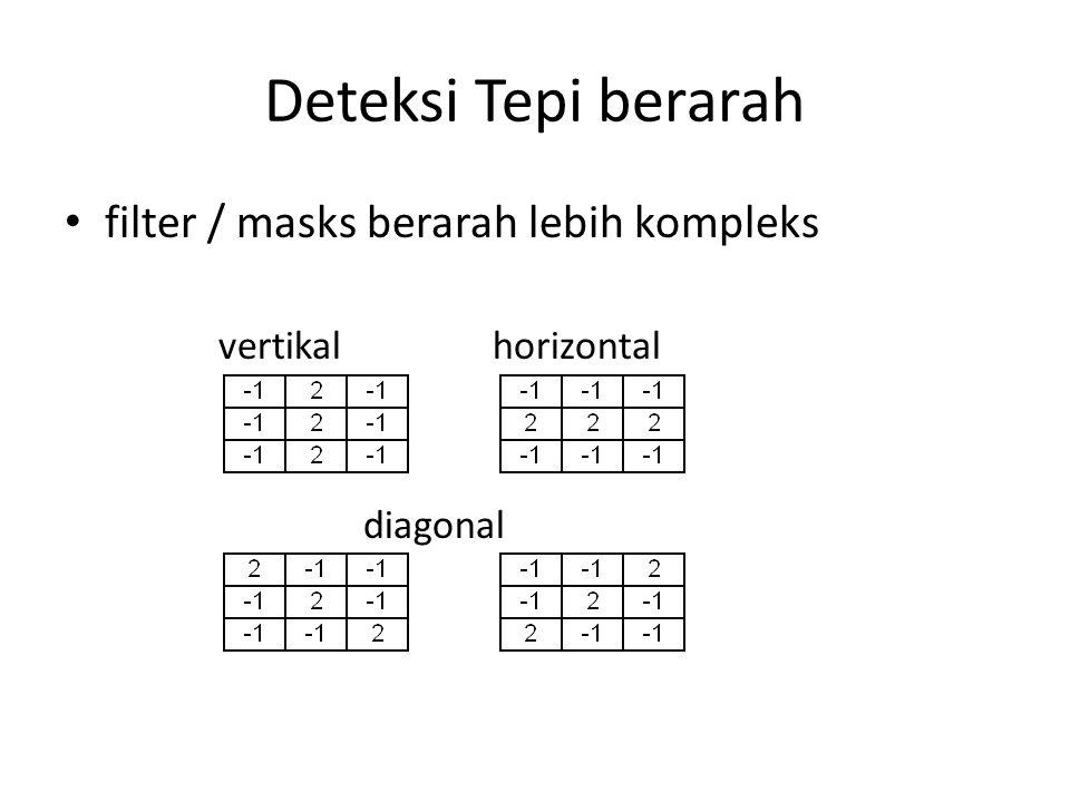 Deteksi Tepi berarah filter / masks berarah lebih kompleks