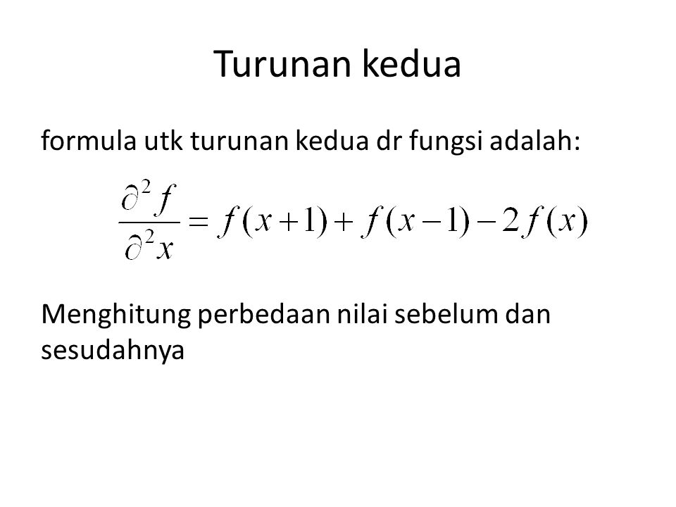 Turunan kedua formula utk turunan kedua dr fungsi adalah: