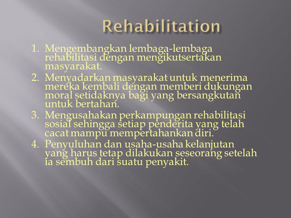 Rehabilitation 1. Mengembangkan lembaga-lembaga rehabilitasi dengan mengikutsertakan masyarakat.