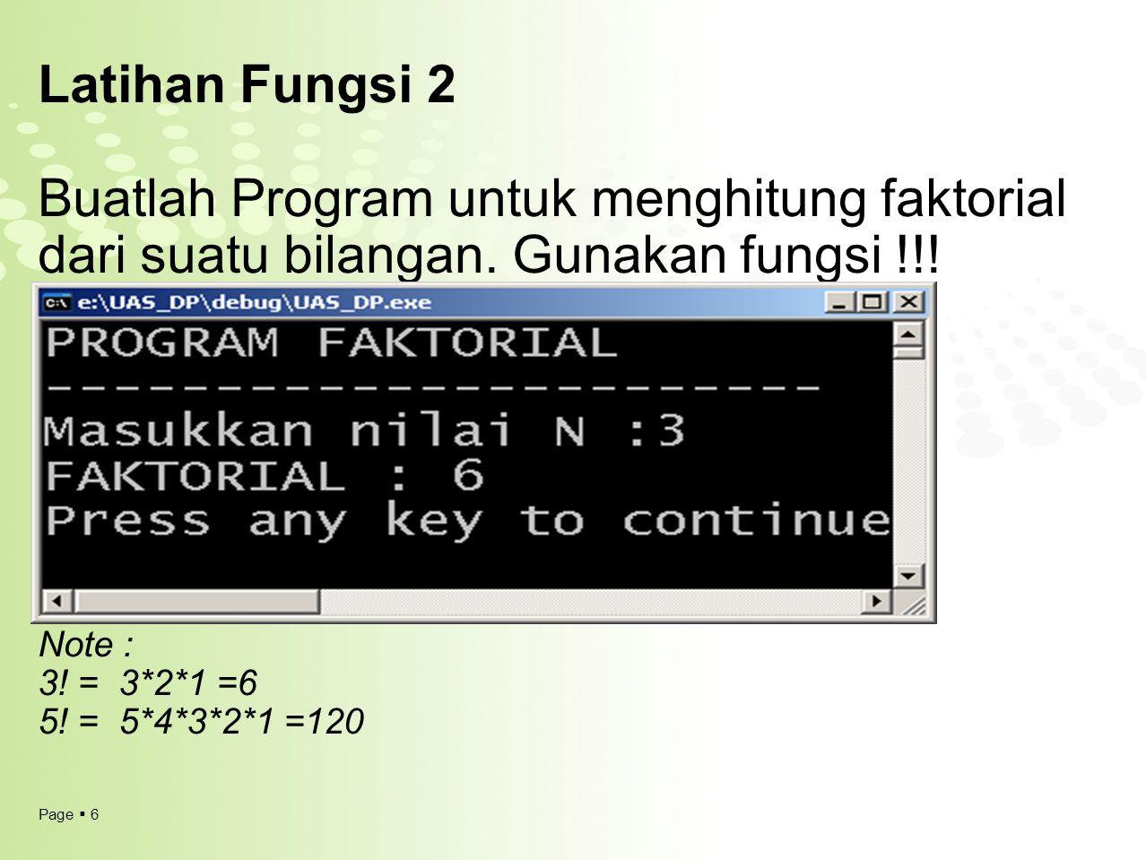 Latihan Fungsi 2 Buatlah Program untuk menghitung faktorial dari suatu bilangan.