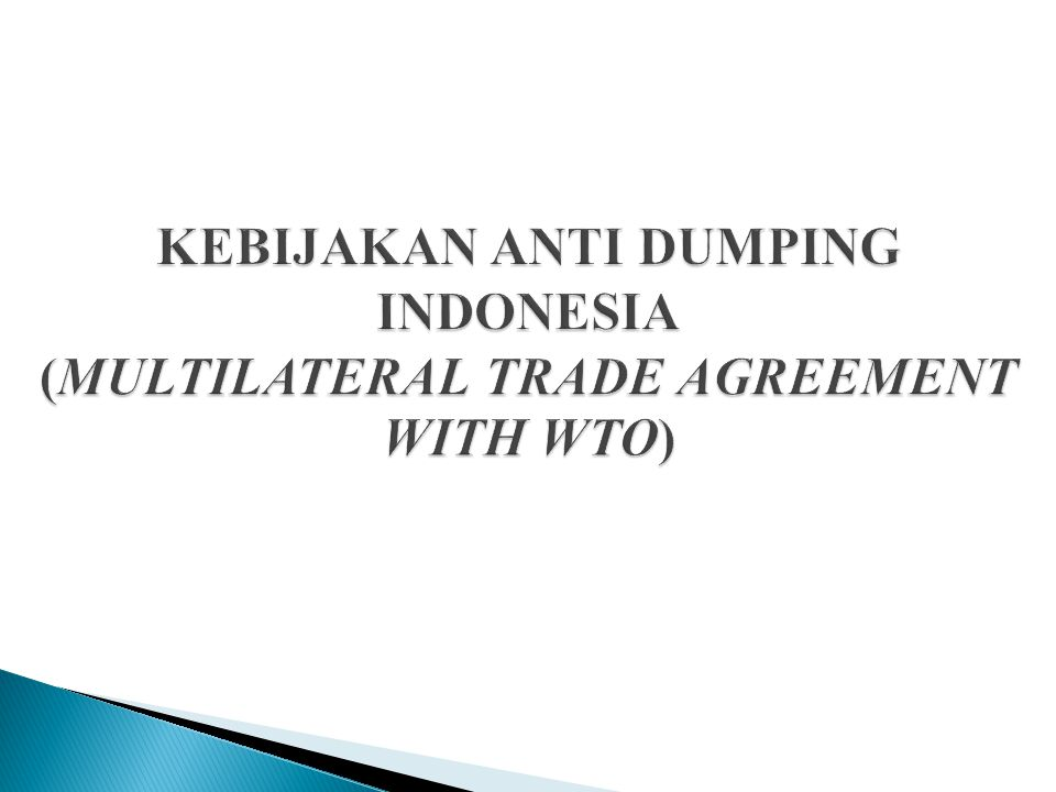 KEBIJAKAN ANTI DUMPING INDONESIA (MULTILATERAL TRADE AGREEMENT WITH WTO)