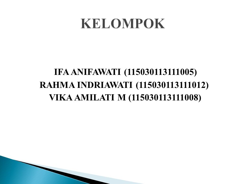 KELOMPOK IFA ANIFAWATI (115030113111005) RAHMA INDRIAWATI (115030113111012) VIKA AMILATI M (115030113111008)
