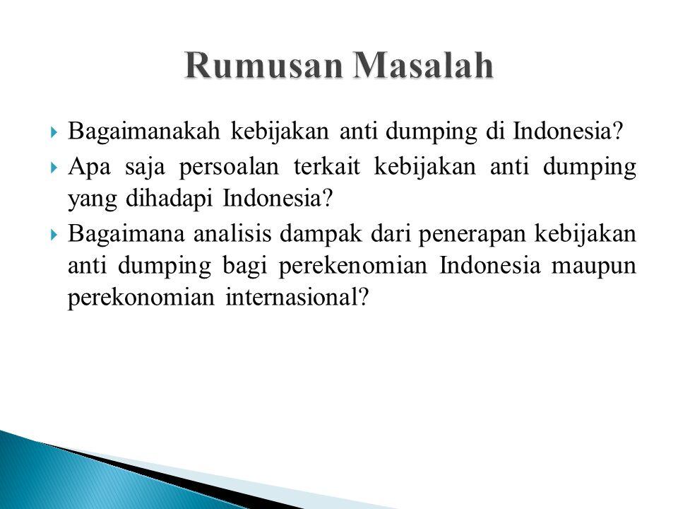 Rumusan Masalah Bagaimanakah kebijakan anti dumping di Indonesia
