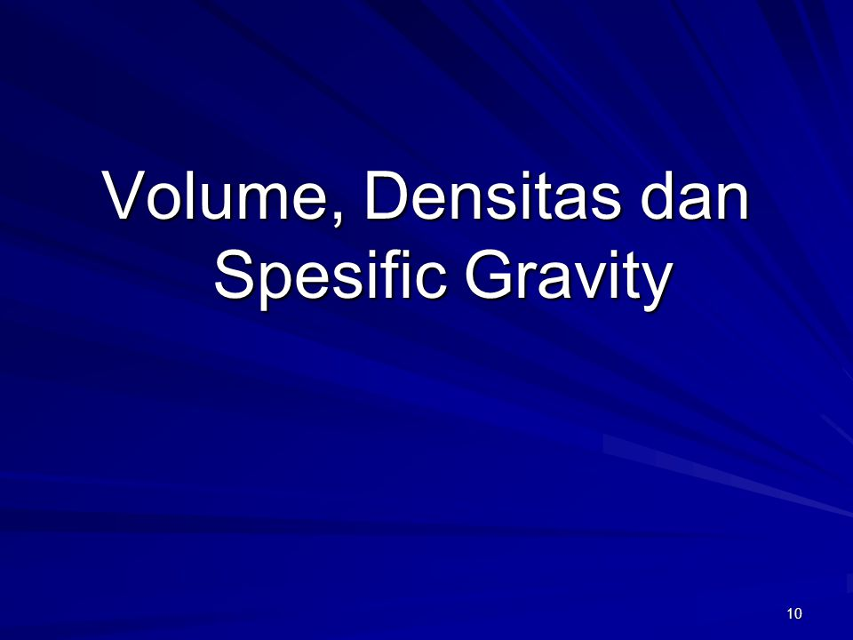 Volume, Densitas dan Spesific Gravity
