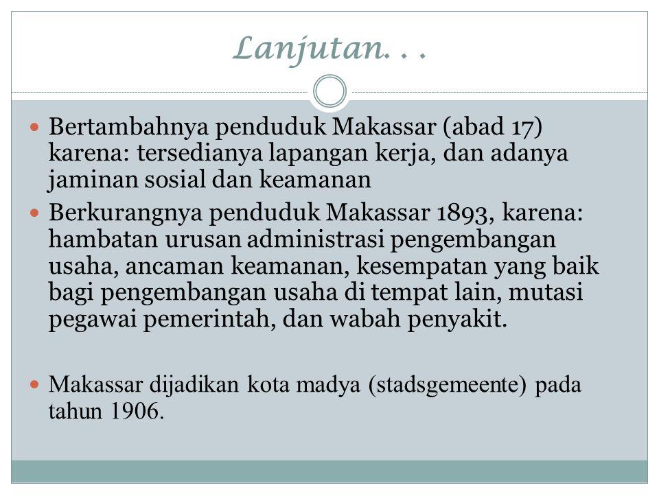 Lanjutan. . . Bertambahnya penduduk Makassar (abad 17) karena: tersedianya lapangan kerja, dan adanya jaminan sosial dan keamanan.
