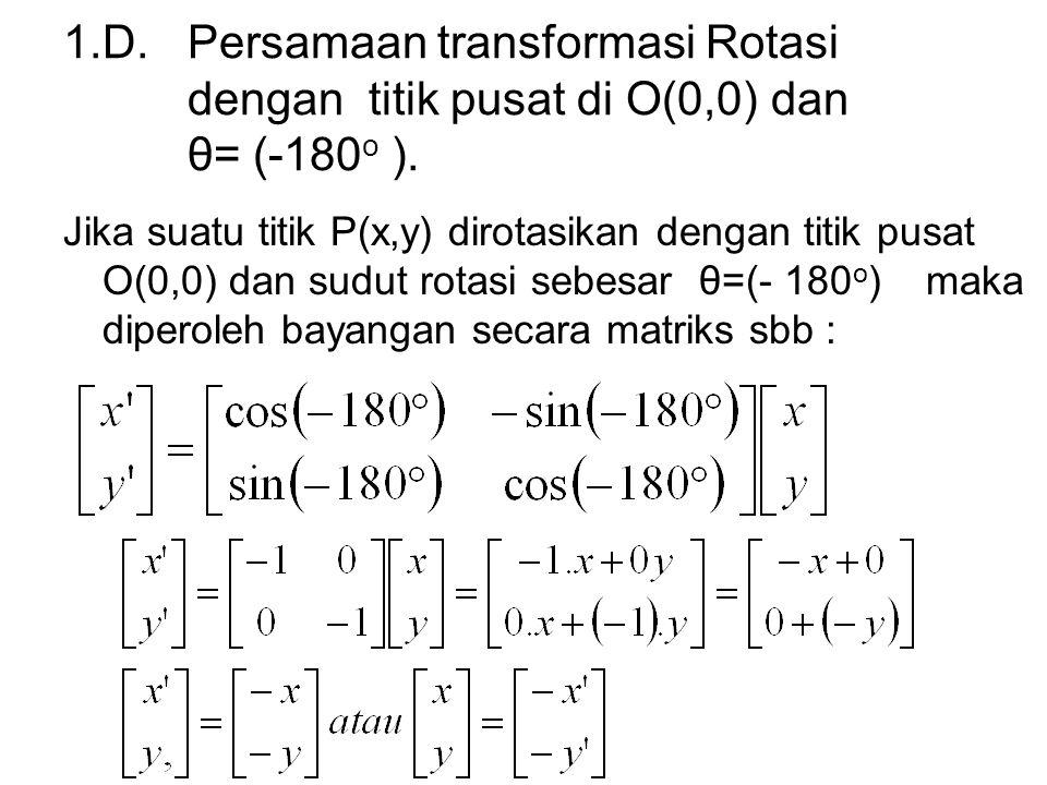 1.D. Persamaan transformasi Rotasi dengan titik pusat di O(0,0) dan θ= (-180o ).