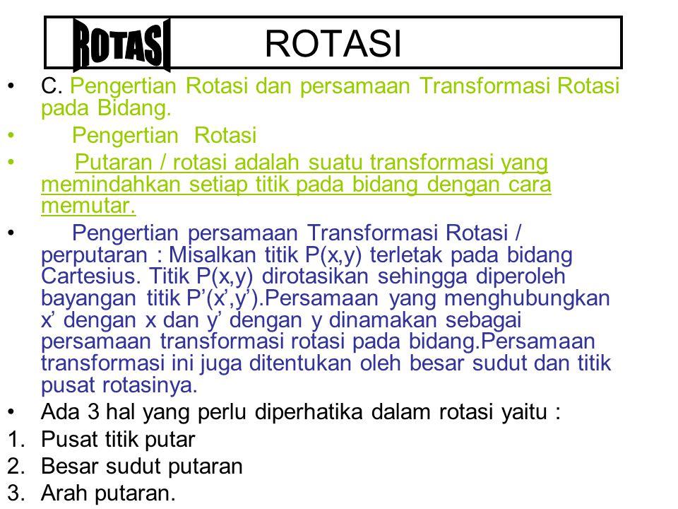ROTASI ROTASI. C. Pengertian Rotasi dan persamaan Transformasi Rotasi pada Bidang. Pengertian Rotasi.
