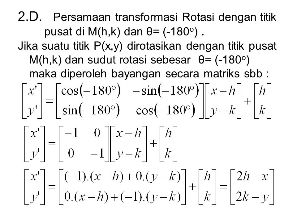 2.D. Persamaan transformasi Rotasi dengan titik pusat di M(h,k) dan θ= (-180o) .