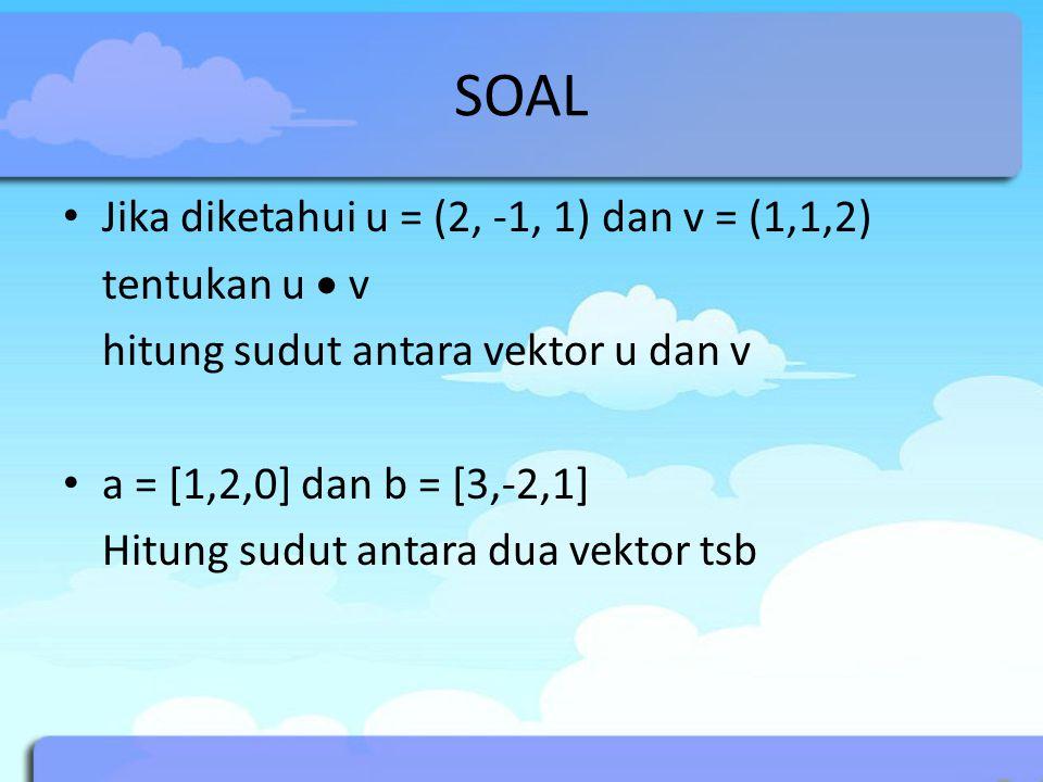 SOAL Jika diketahui u = (2, -1, 1) dan v = (1,1,2) tentukan u  v