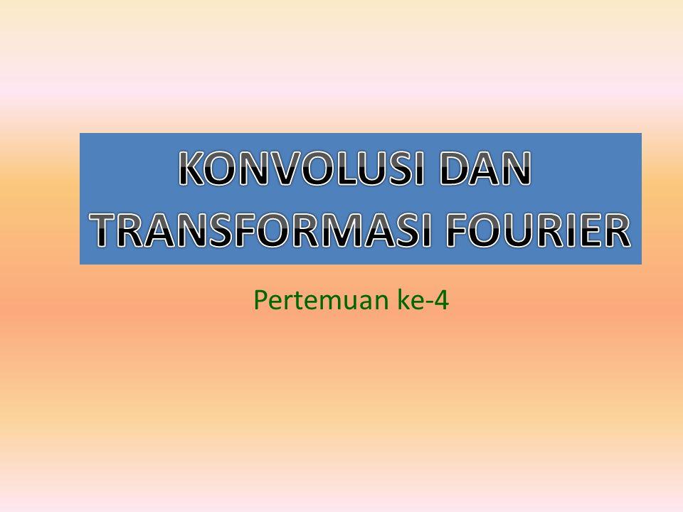 KONVOLUSI DAN TRANSFORMASI FOURIER