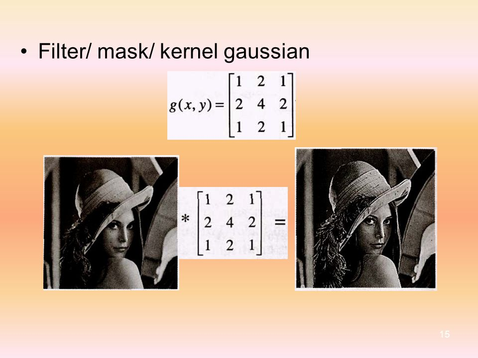 • Filter/ mask/ kernel gaussian 15