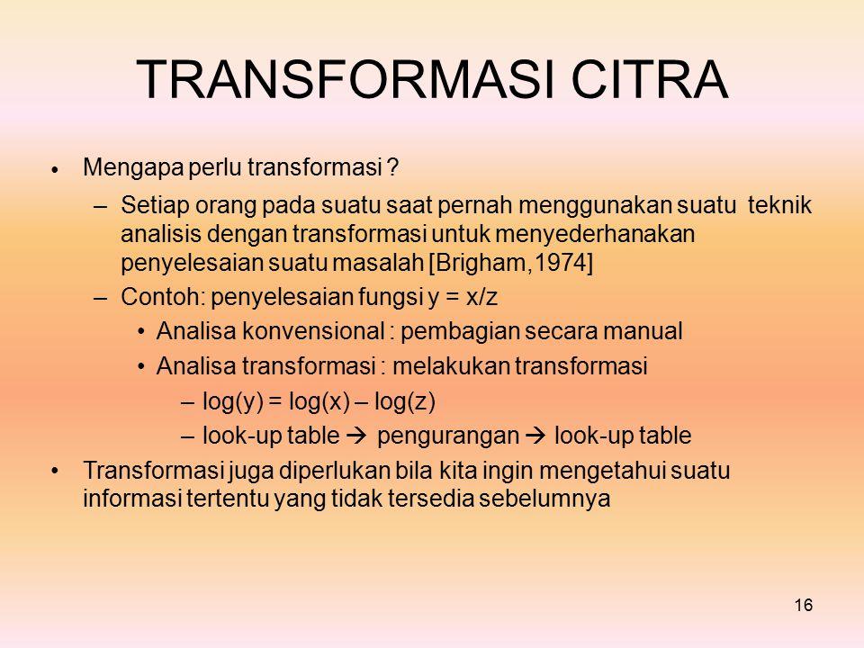 TRANSFORMASI CITRA Mengapa perlu transformasi • –