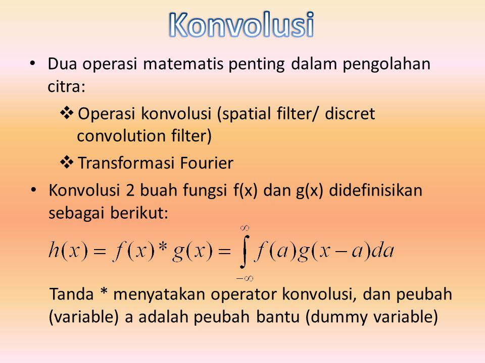 Konvolusi Dua operasi matematis penting dalam pengolahan citra: