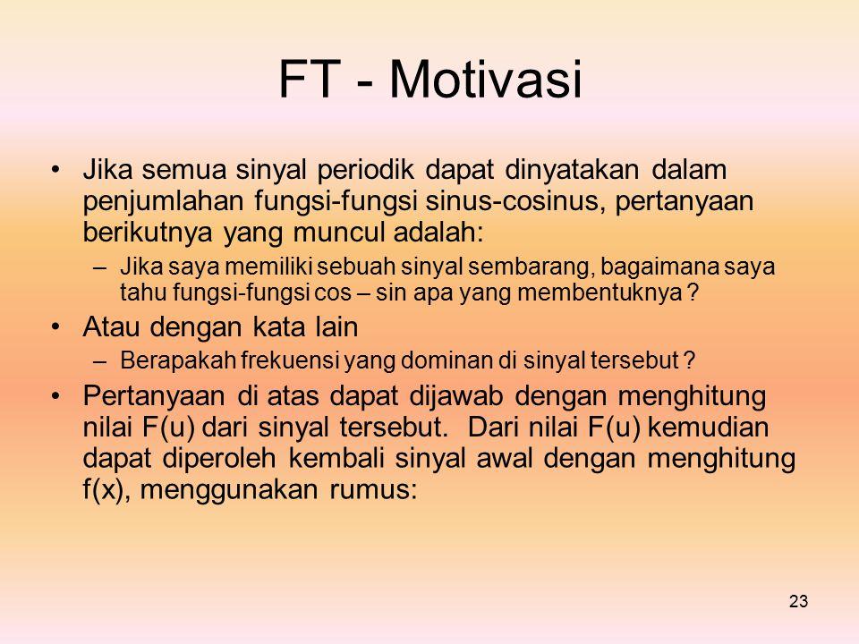 FT - Motivasi • Jika semua sinyal periodik dapat dinyatakan dalam