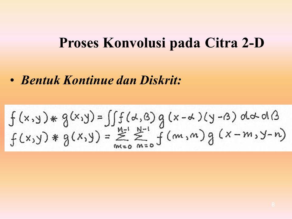 Proses Konvolusi pada Citra 2-D • Bentuk Kontinue dan Diskrit: 8