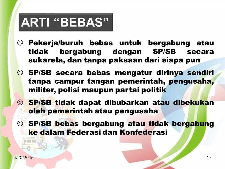 ARTI BEBAS Pekerja/buruh bebas untuk bergabung atau tidak bergabung dengan SP/SB secara sukarela, dan tanpa paksaan dari siapa pun.
