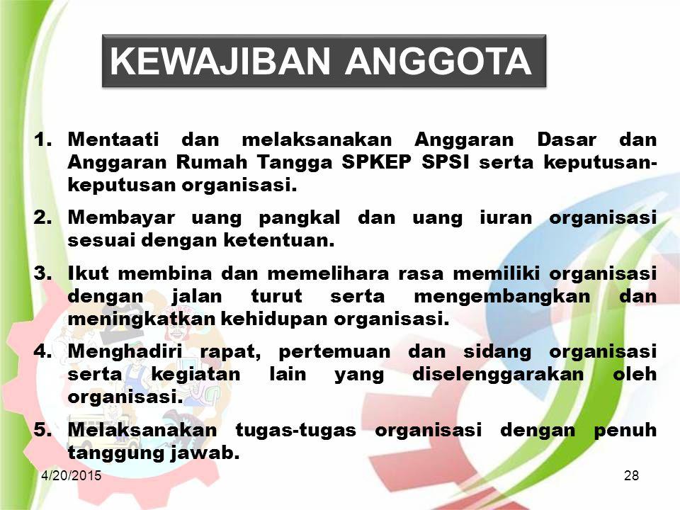 KEWAJIBAN ANGGOTA Mentaati dan melaksanakan Anggaran Dasar dan Anggaran Rumah Tangga SPKEP SPSI serta keputusan-keputusan organisasi.