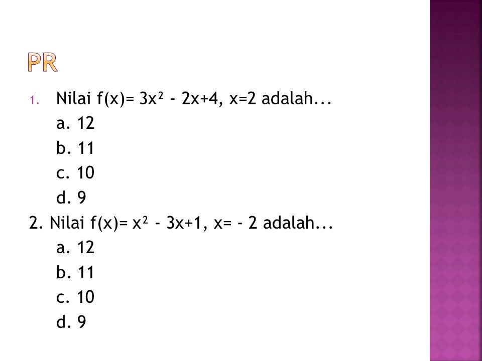 PR Nilai f(x)= 3x² - 2x+4, x=2 adalah... a. 12 b. 11 c. 10 d. 9