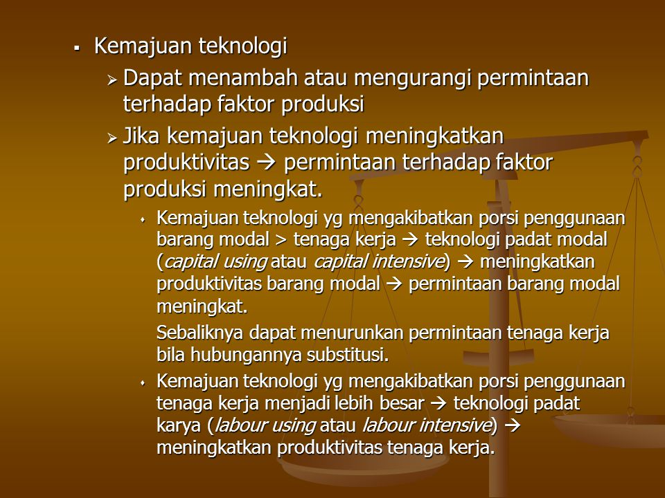 Dapat menambah atau mengurangi permintaan terhadap faktor produksi