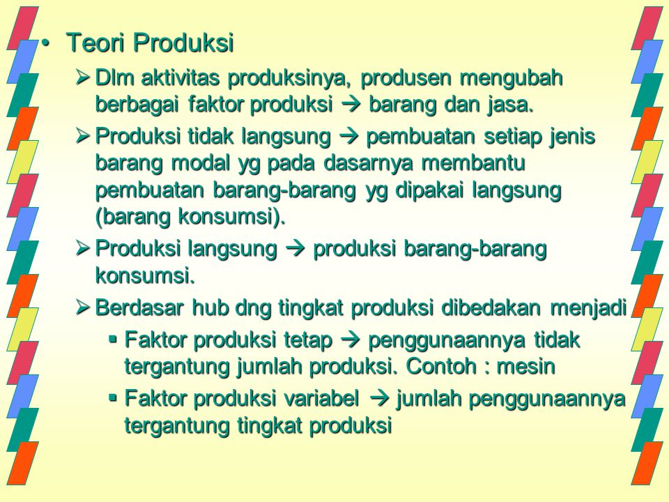 Teori Produksi Dlm aktivitas produksinya, produsen mengubah berbagai faktor produksi  barang dan jasa.