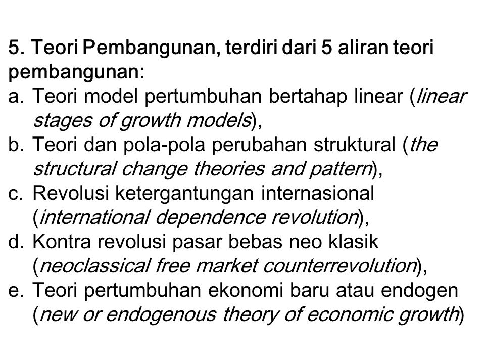 5. Teori Pembangunan, terdiri dari 5 aliran teori pembangunan: