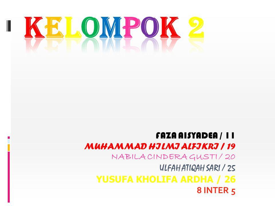 KELOMPOK 2 FAZA AISYADEA / 11 MUHAMMAD HILMI ALFIKRI / 19