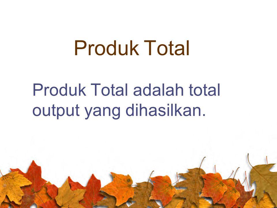 Produk Total adalah total output yang dihasilkan.