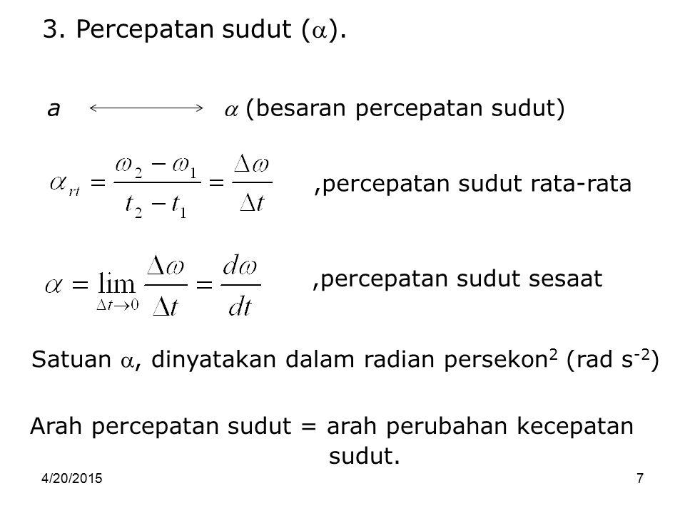 3. Percepatan sudut (). a  (besaran percepatan sudut)