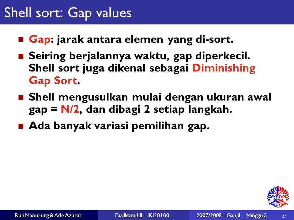 Shell sort: Gap values Gap: jarak antara elemen yang di-sort.