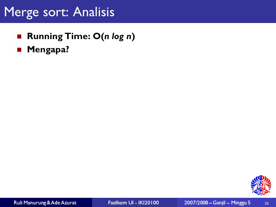 Merge sort: Analisis Running Time: O(n log n) Mengapa