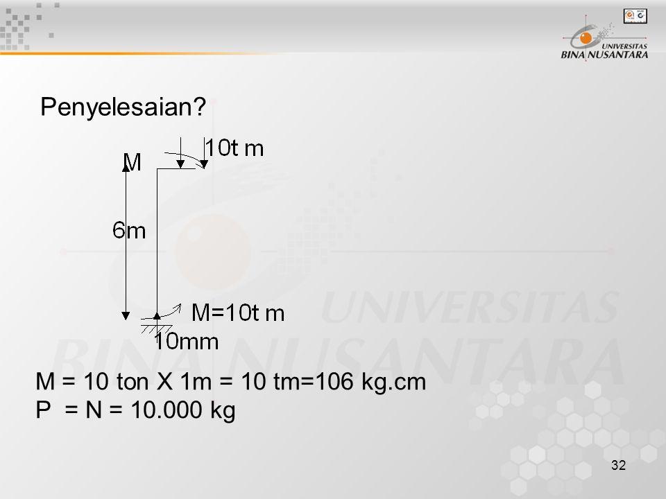 Penyelesaian M = 10 ton X 1m = 10 tm=106 kg.cm P = N = 10.000 kg