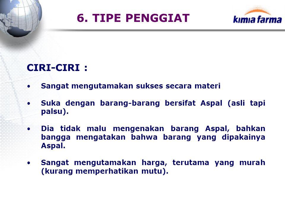 6. TIPE PENGGIAT CIRI-CIRI : Sangat mengutamakan sukses secara materi