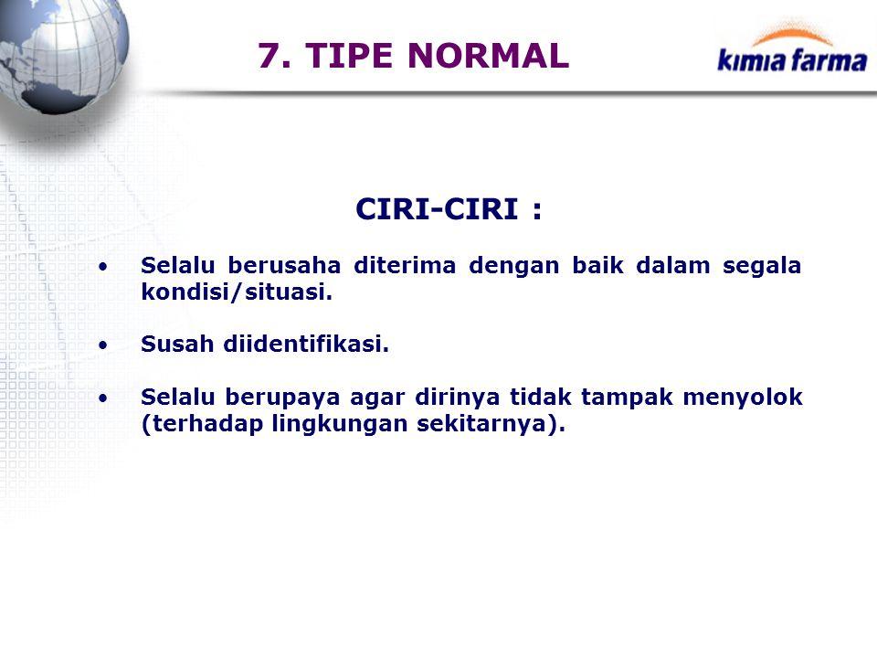 7. TIPE NORMAL CIRI-CIRI :