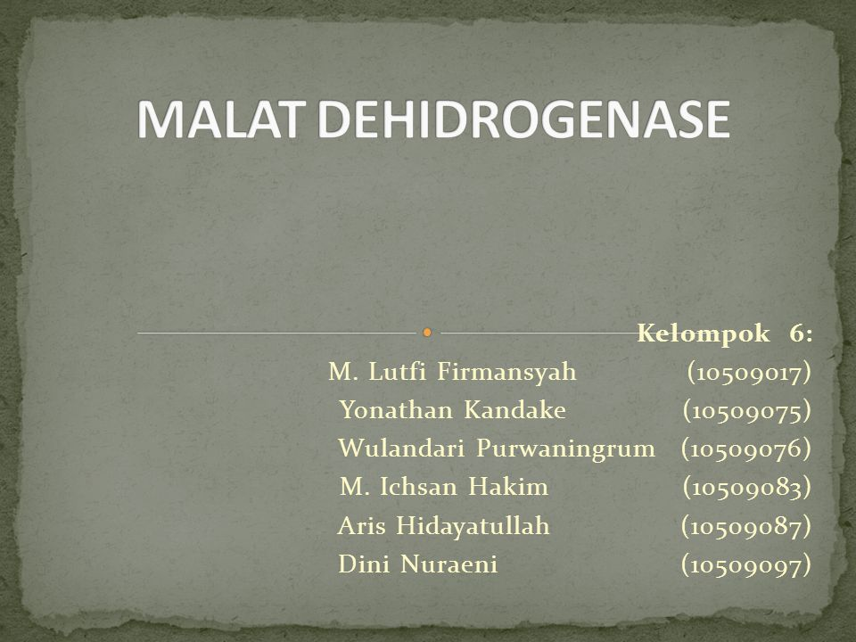 MALAT DEHIDROGENASE Kelompok 6: M. Lutfi Firmansyah (10509017)