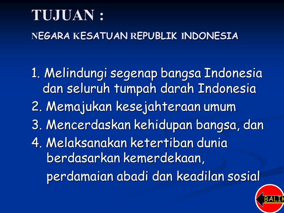 TUJUAN : NEGARA KESATUAN REPUBLIK INDONESIA
