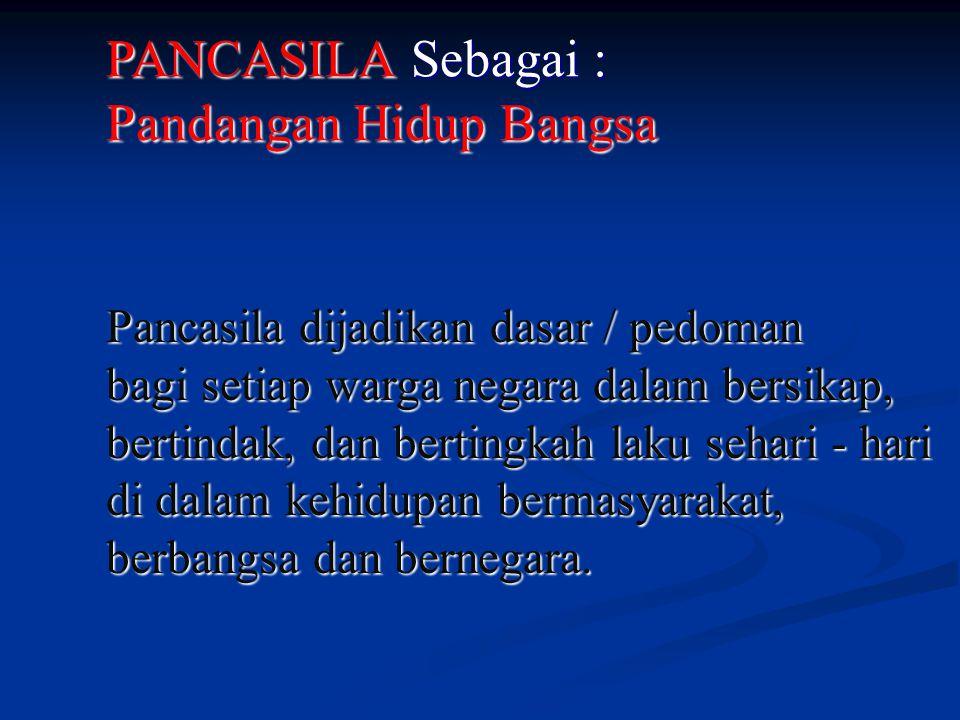 PANCASILA Sebagai : Pandangan Hidup Bangsa