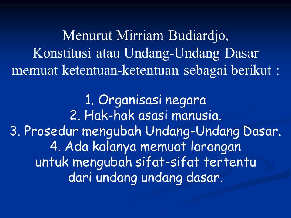 Menurut Mirriam Budiardjo, Konstitusi atau Undang-Undang Dasar