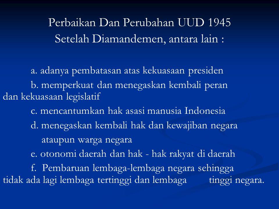 Perbaikan Dan Perubahan UUD 1945 Setelah Diamandemen, antara lain :